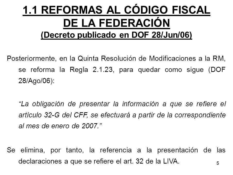 5 1.1 REFORMAS AL CÓDIGO FISCAL DE LA FEDERACIÓN (Decreto publicado en DOF 28/Jun/06) Posteriormente, en la Quinta Resolución de Modificaciones a la R