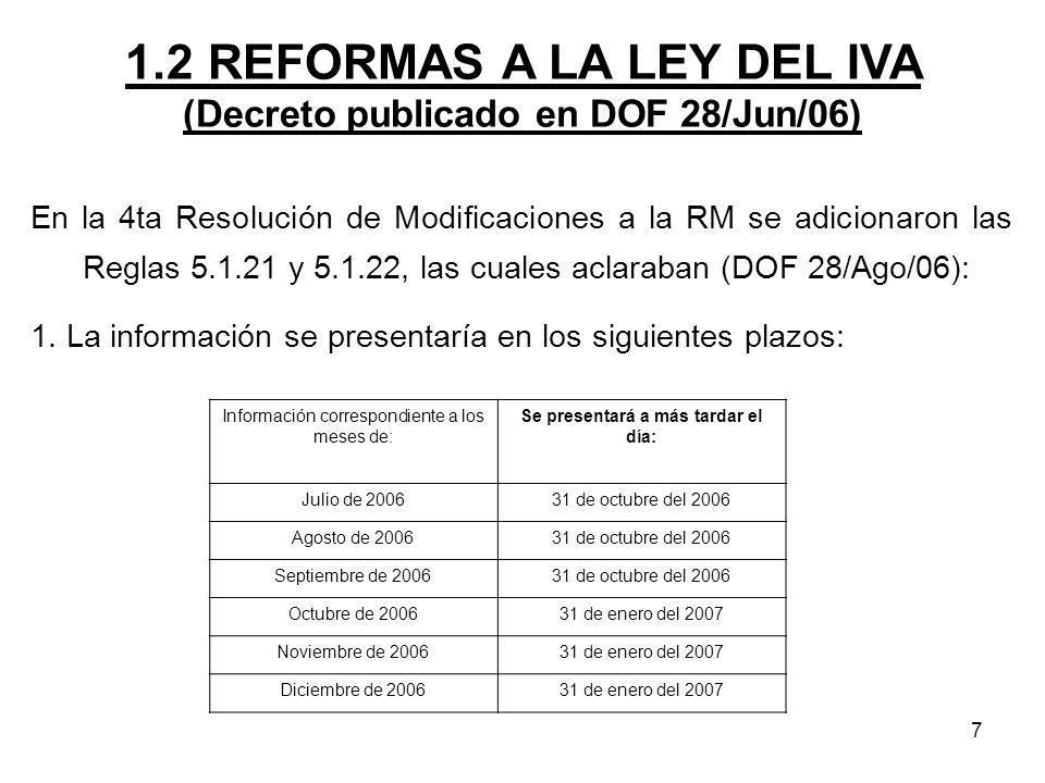 7 1.2 REFORMAS A LA LEY DEL IVA (Decreto publicado en DOF 28/Jun/06) En la 4ta Resolución de Modificaciones a la RM se adicionaron las Reglas 5.1.21 y