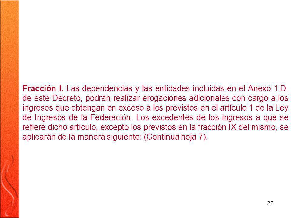 28 Fracción I. Las dependencias y las entidades incluidas en el Anexo 1.D.
