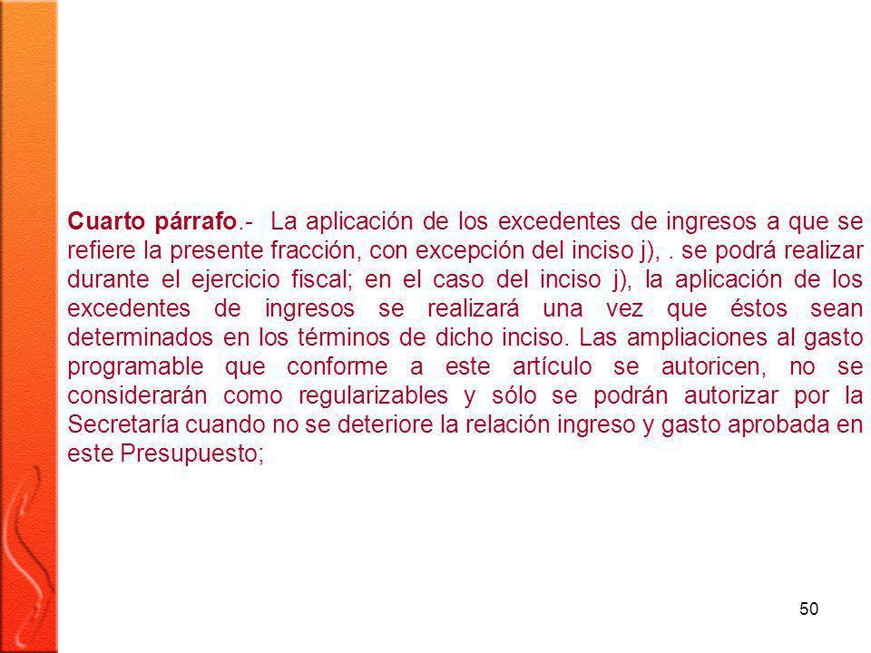 50 Cuarto párrafo.- La aplicación de los excedentes de ingresos a que se refiere la presente fracción, con excepción del inciso j),.