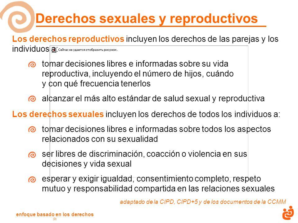 enfoque basado en los derechos (3) Los derechos reproductivos incluyen los derechos de las parejas y los individuos a: tomar decisiones libres e infor