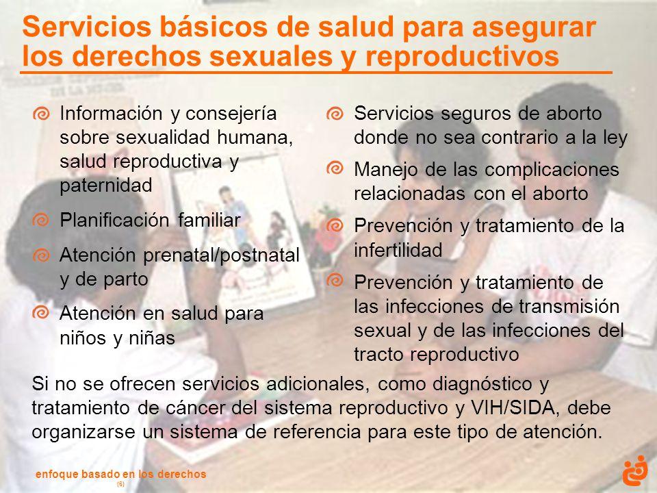 enfoque basado en los derechos (6) Servicios básicos de salud para asegurar los derechos sexuales y reproductivos Información y consejería sobre sexua