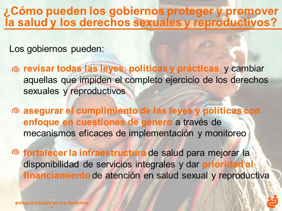 enfoque basado en los derechos (8) Los gobiernos pueden: revisar todas las leyes, políticas y prácticas, y cambiar aquellas que impiden el completo ej