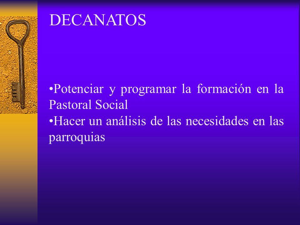 DECANATOS Potenciar y programar la formación en la Pastoral Social Hacer un análisis de las necesidades en las parroquias