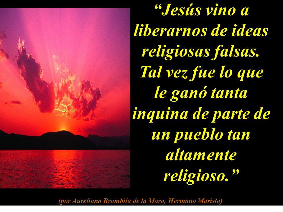 Jesús vino a liberarnos de ideas religiosas falsas.