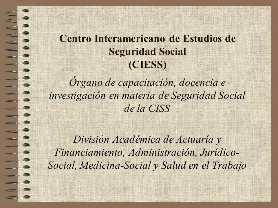 Centro Interamericano de Estudios de Seguridad Social (CIESS) Órgano de capacitación, docencia e investigación en materia de Seguridad Social de la CI