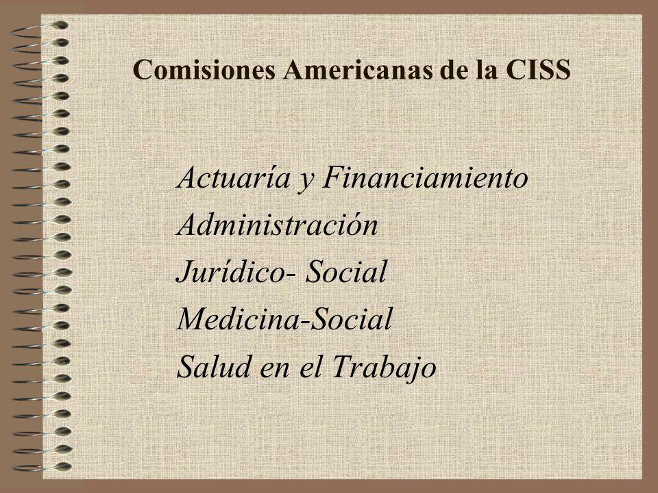 Comisiones Americanas de la CISS Actuaría y Financiamiento Administración Jurídico- Social Medicina-Social Salud en el Trabajo