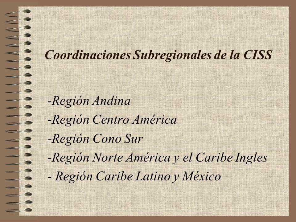 Coordinaciones Subregionales de la CISS -Región Andina -Región Centro América -Región Cono Sur -Región Norte América y el Caribe Ingles - Región Carib