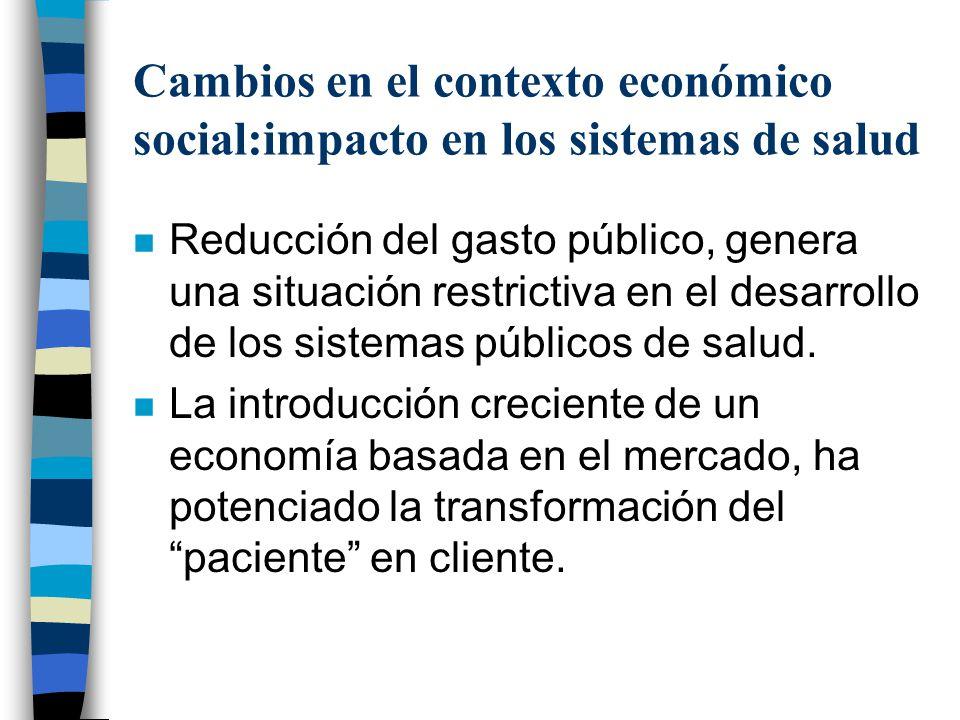 Cambios en el contexto económico social:impacto en los sistemas de salud n Reducción del gasto público, genera una situación restrictiva en el desarro