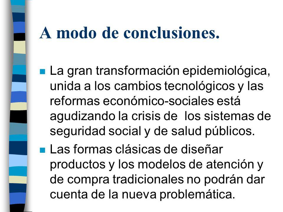 A modo de conclusiones. n La gran transformación epidemiológica, unida a los cambios tecnológicos y las reformas económico-sociales está agudizando la