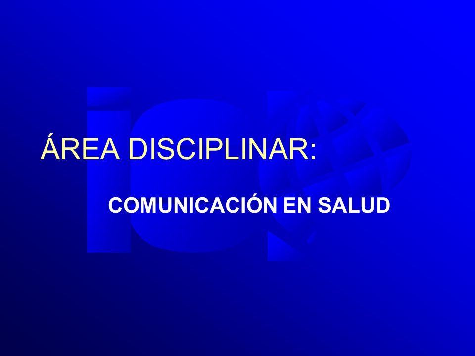 ÁREA DISCIPLINAR: COMUNICACIÓN EN SALUD