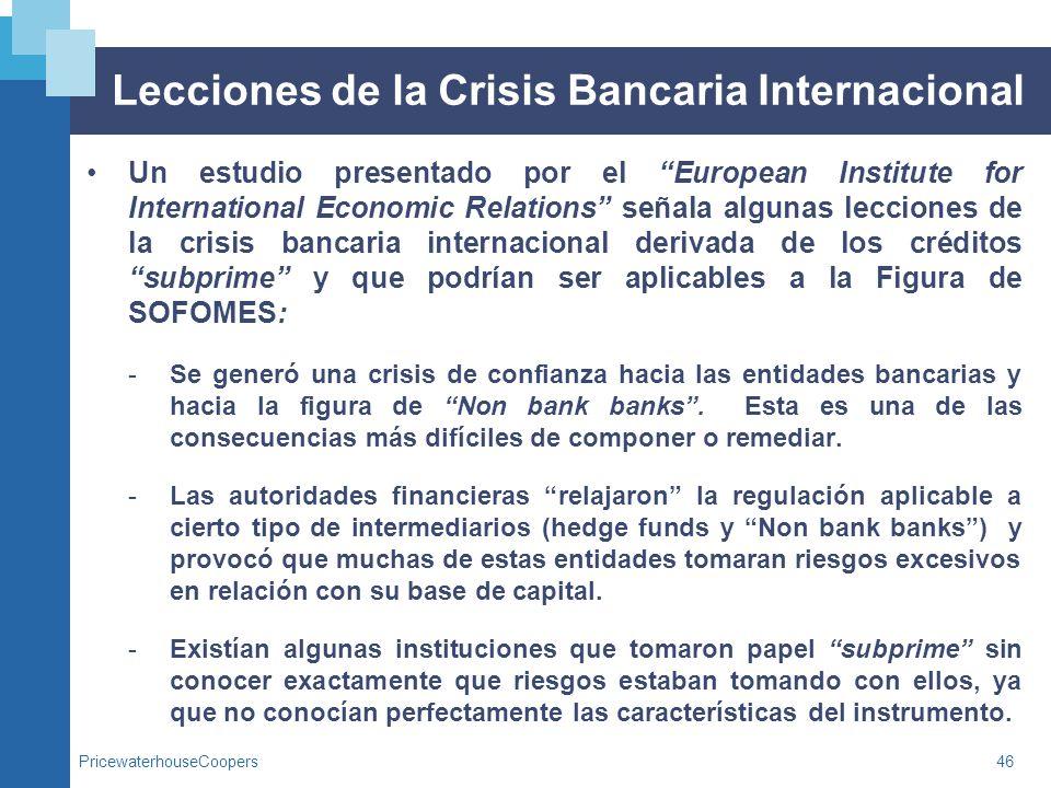 PricewaterhouseCoopers46 Lecciones de la Crisis Bancaria Internacional Un estudio presentado por el European Institute for International Economic Rela