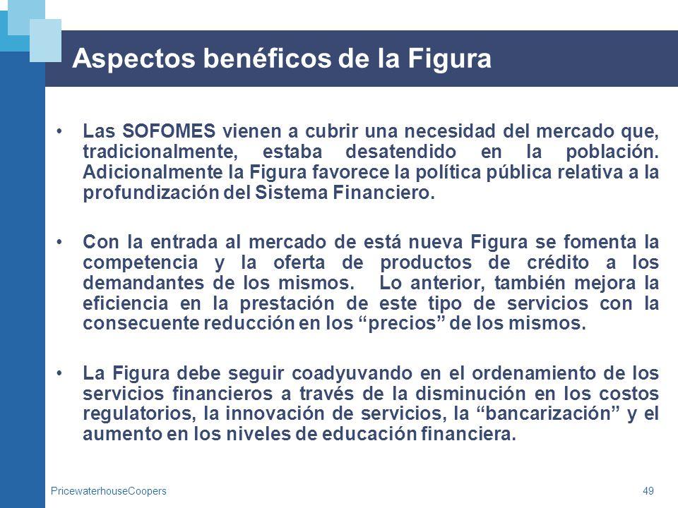 PricewaterhouseCoopers49 Aspectos benéficos de la Figura Las SOFOMES vienen a cubrir una necesidad del mercado que, tradicionalmente, estaba desatendi