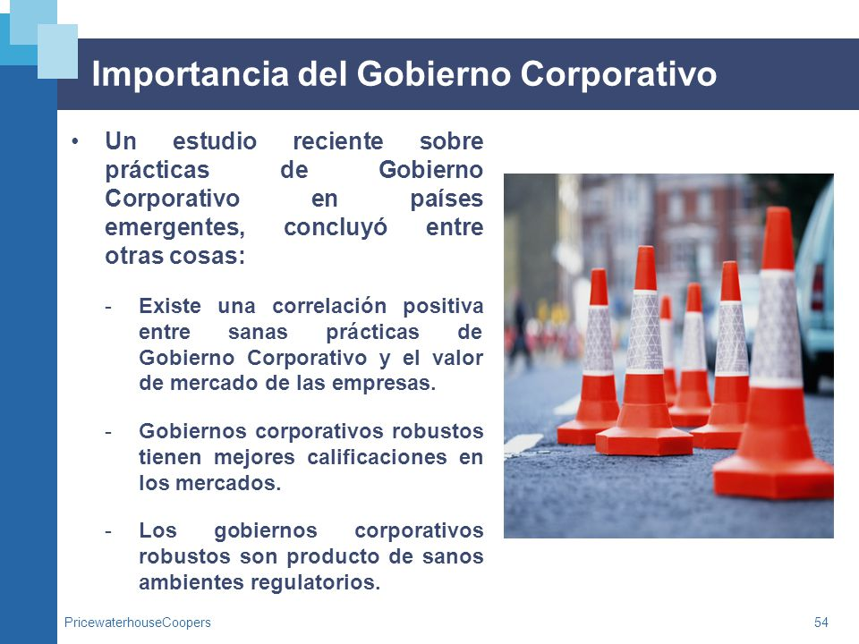 PricewaterhouseCoopers54 Importancia del Gobierno Corporativo Un estudio reciente sobre prácticas de Gobierno Corporativo en países emergentes, conclu