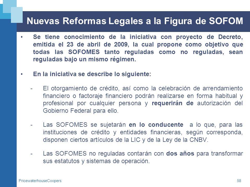 PricewaterhouseCoopers58 Nuevas Reformas Legales a la Figura de SOFOM Se tiene conocimiento de la iniciativa con proyecto de Decreto, emitida el 23 de