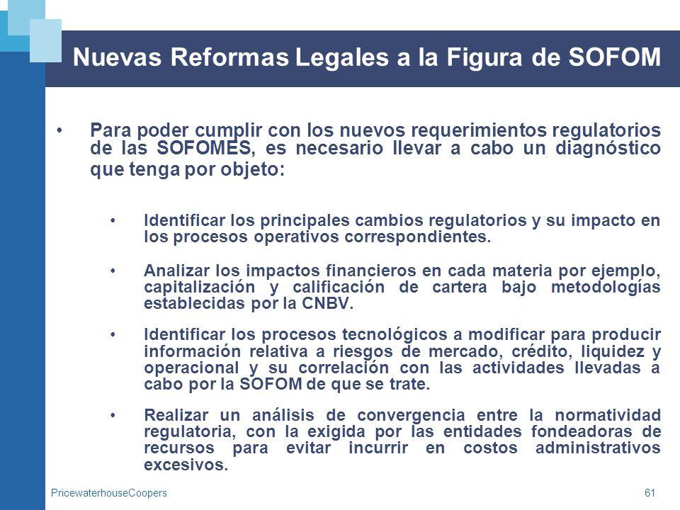 PricewaterhouseCoopers61 Nuevas Reformas Legales a la Figura de SOFOM Para poder cumplir con los nuevos requerimientos regulatorios de las SOFOMES, es