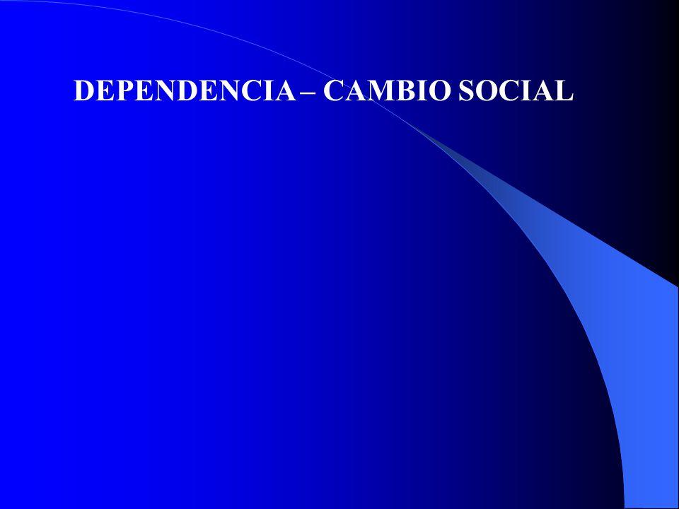DEPENDENCIA – CAMBIO SOCIAL