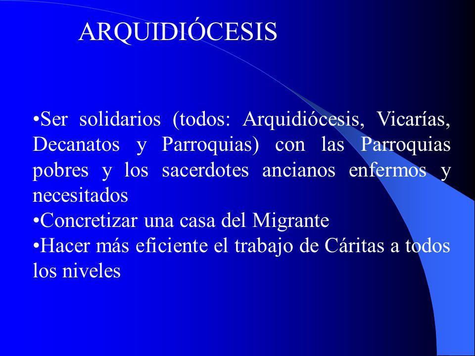 ARQUIDIÓCESIS Ser solidarios (todos: Arquidiócesis, Vicarías, Decanatos y Parroquias) con las Parroquias pobres y los sacerdotes ancianos enfermos y n