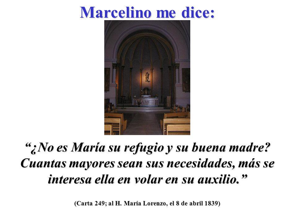 (Carta 249; al H.María Lorenzo, el 8 de abril 1839) ¿No es María su refugio y su buena madre.