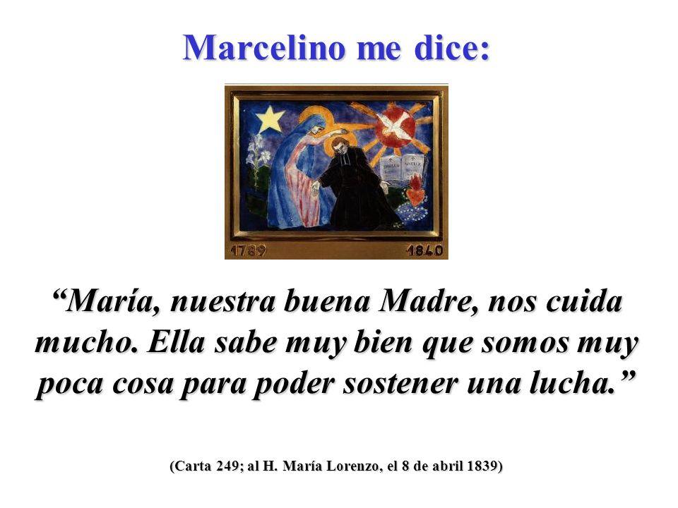 (Carta 249; al H.María Lorenzo, el 8 de abril 1839) María, nuestra buena Madre, nos cuida mucho.