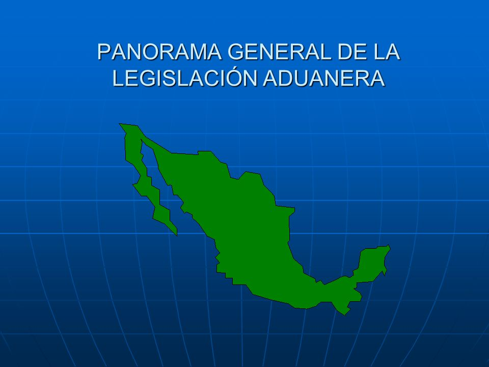 PANORAMA GENERAL DE LA LEGISLACIÓN ADUANERA