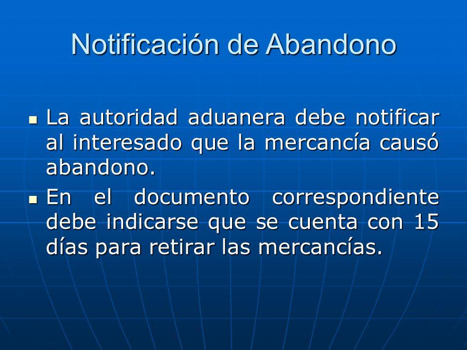 Notificación de Abandono La autoridad aduanera debe notificar al interesado que la mercancía causó abandono. La autoridad aduanera debe notificar al i