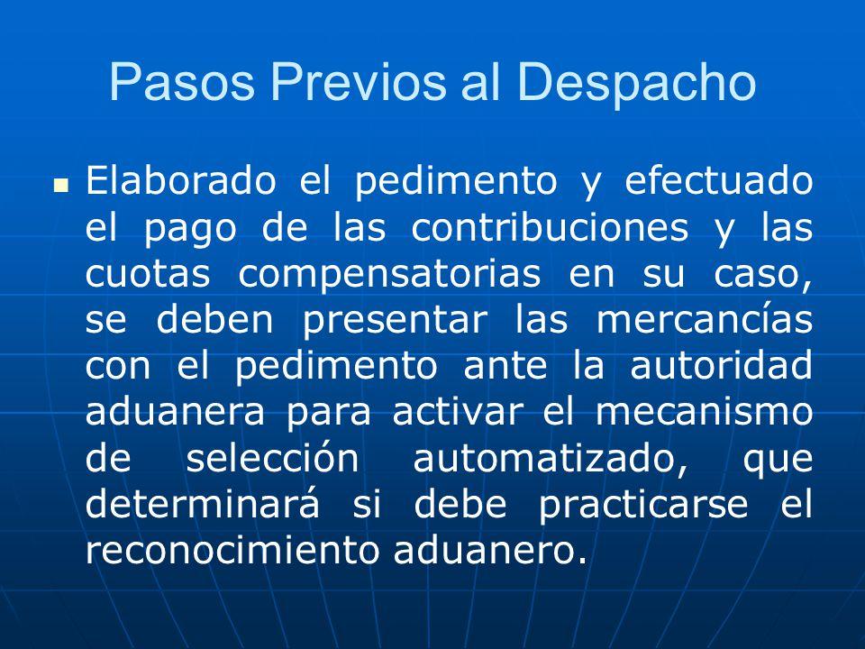 Pasos Previos al Despacho Elaborado el pedimento y efectuado el pago de las contribuciones y las cuotas compensatorias en su caso, se deben presentar