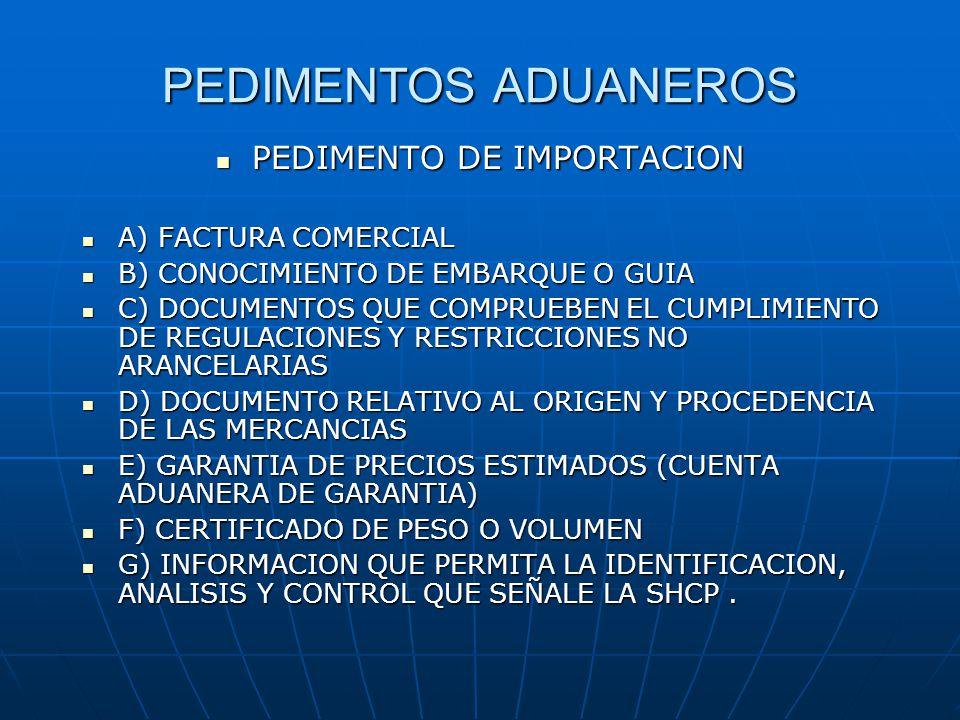 PEDIMENTOS ADUANEROS PEDIMENTO DE IMPORTACION PEDIMENTO DE IMPORTACION A) FACTURA COMERCIAL A) FACTURA COMERCIAL B) CONOCIMIENTO DE EMBARQUE O GUIA B)
