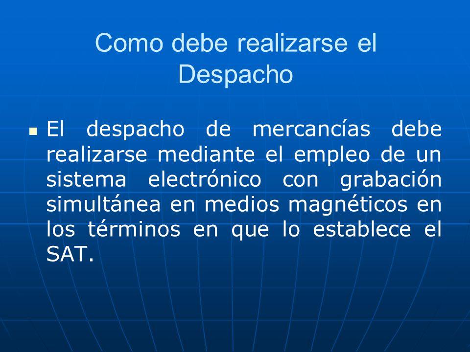 Como debe realizarse el Despacho El despacho de mercancías debe realizarse mediante el empleo de un sistema electrónico con grabación simultánea en me