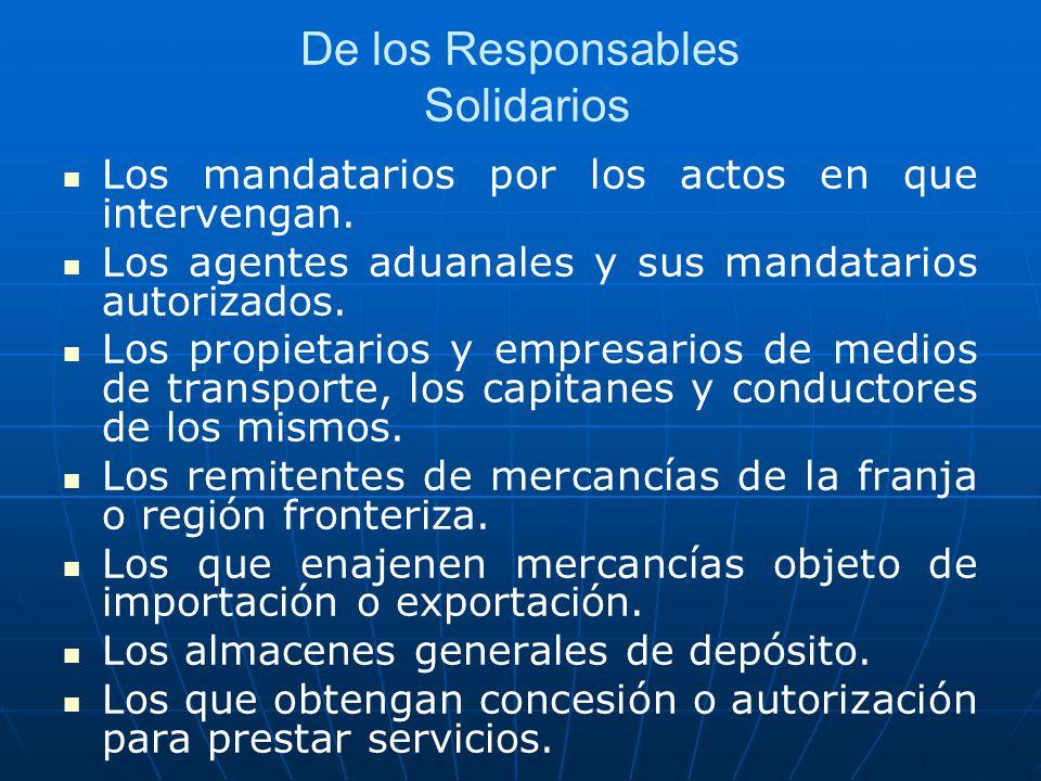 De los Responsables Solidarios Los mandatarios por los actos en que intervengan. Los agentes aduanales y sus mandatarios autorizados. Los propietarios