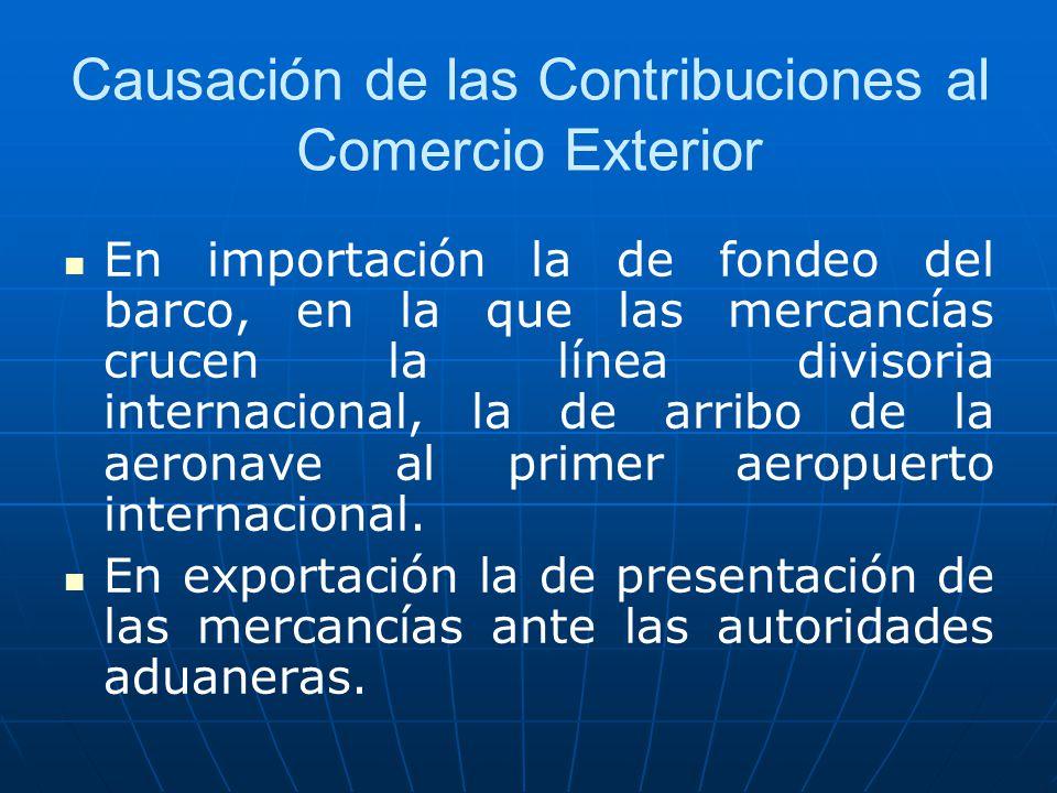 Causación de las Contribuciones al Comercio Exterior En importación la de fondeo del barco, en la que las mercancías crucen la línea divisoria interna