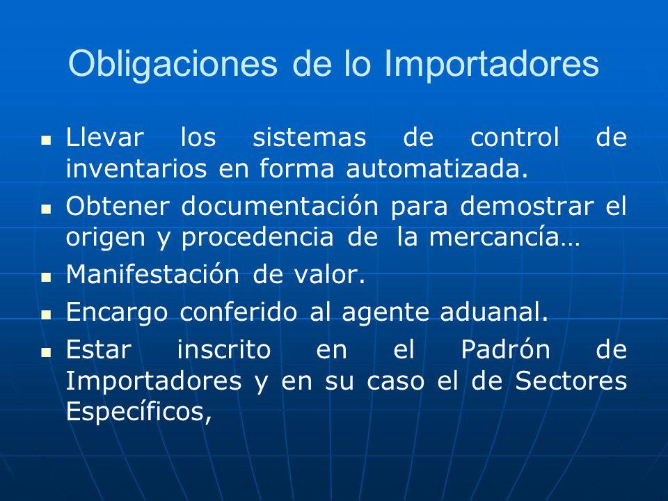 Obligaciones de lo Importadores Llevar los sistemas de control de inventarios en forma automatizada. Obtener documentación para demostrar el origen y
