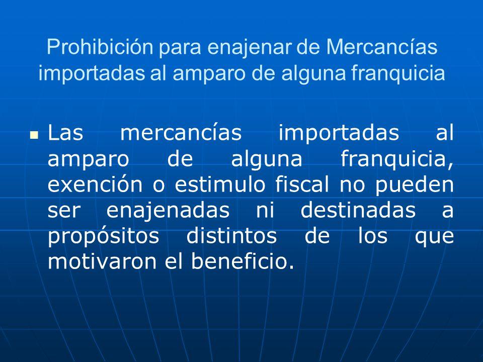 Prohibición para enajenar de Mercancías importadas al amparo de alguna franquicia Las mercancías importadas al amparo de alguna franquicia, exención o