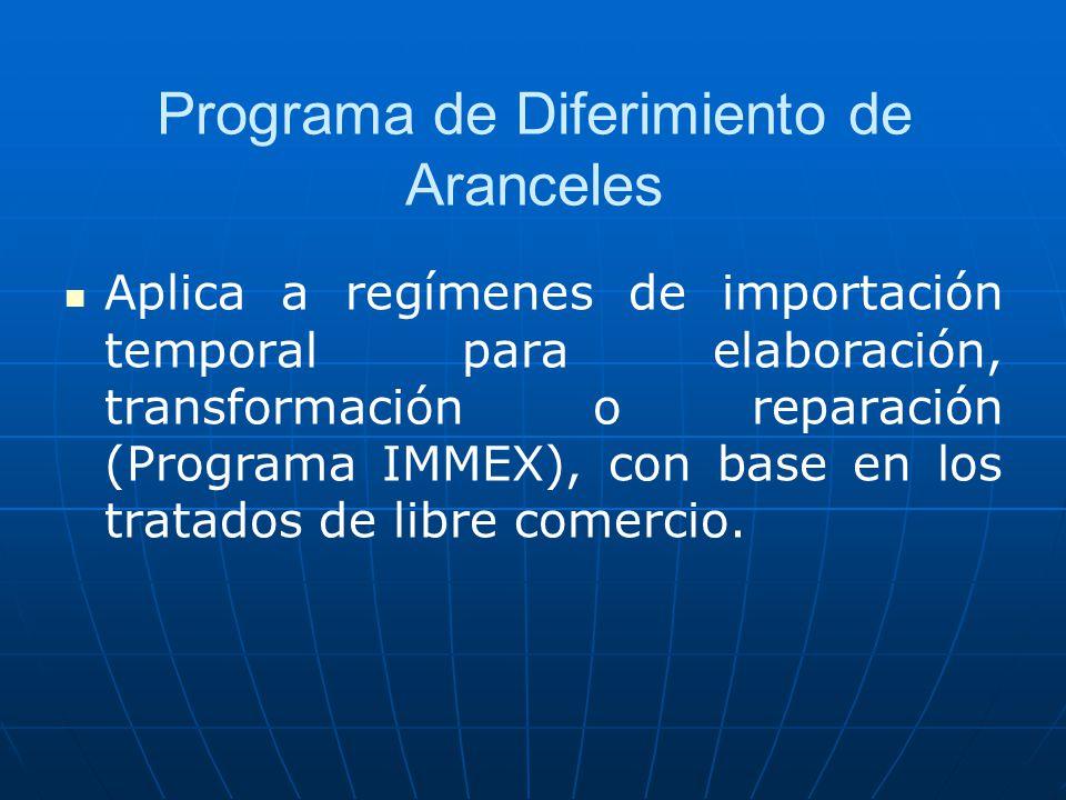 Programa de Diferimiento de Aranceles Aplica a regímenes de importación temporal para elaboración, transformación o reparación (Programa IMMEX), con b