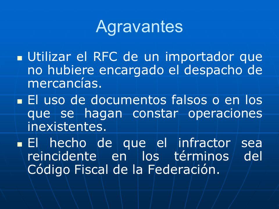 Agravantes Utilizar el RFC de un importador que no hubiere encargado el despacho de mercancías. El uso de documentos falsos o en los que se hagan cons