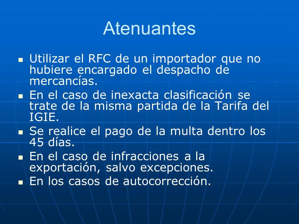 Atenuantes Utilizar el RFC de un importador que no hubiere encargado el despacho de mercancías. En el caso de inexacta clasificación se trate de la mi