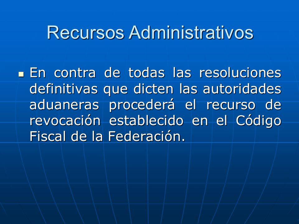 Recursos Administrativos En contra de todas las resoluciones definitivas que dicten las autoridades aduaneras procederá el recurso de revocación estab