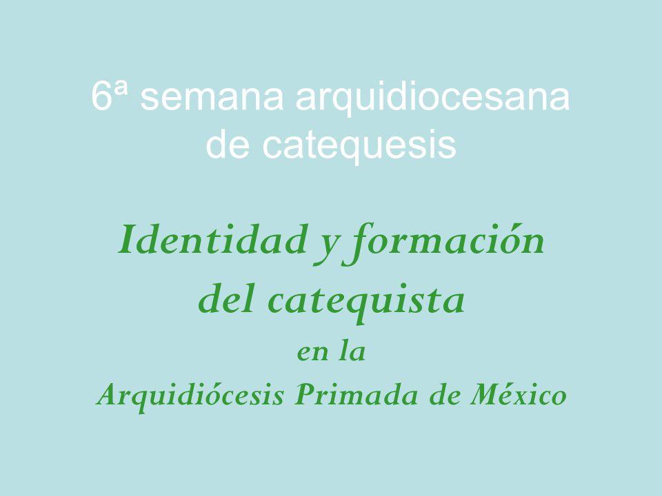 6ª semana arquidiocesana de catequesis Identidad y formación del catequista en la Arquidiócesis Primada de México