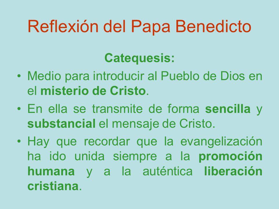 Reflexión del Papa Benedicto Catequesis: Medio para introducir al Pueblo de Dios en el misterio de Cristo. En ella se transmite de forma sencilla y su
