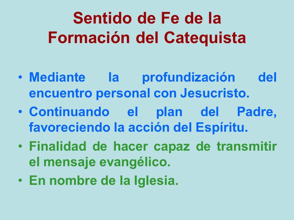 Sentido de Fe de la Formación del Catequista Mediante la profundización del encuentro personal con Jesucristo. Continuando el plan del Padre, favoreci