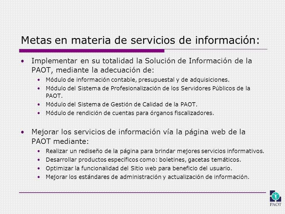 Metas en materia de servicios de información: Implementar en su totalidad la Solución de Información de la PAOT, mediante la adecuación de: Módulo de información contable, presupuestal y de adquisiciones.