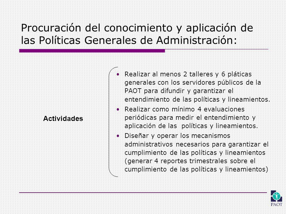 Procuración del conocimiento y aplicación de las Políticas Generales de Administración: Realizar al menos 2 talleres y 6 pláticas generales con los servidores públicos de la PAOT para difundir y garantizar el entendimiento de las políticas y lineamientos.