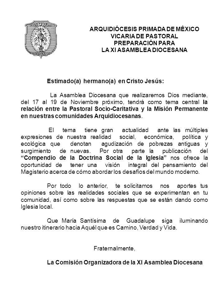 ARQUIDIÓCESIS PRIMADA DE MÉXICO VICARIA DE PASTORAL PREPARACIÓN PARA LA XI ASAMBLEA DIOCESANA Estimado(a) hermano(a) en Cristo Jesús: La Asamblea Dioc