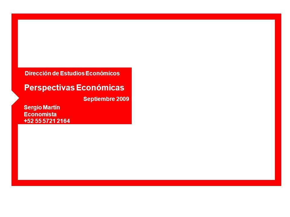 Dirección de Estudios Económicos Perspectivas Económicas Sergio Martín Economista +52 55 5721 2164 Septiembre 2009