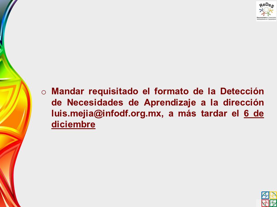 o Mandar requisitado el formato de la Detección de Necesidades de Aprendizaje a la dirección luis.mejia@infodf.org.mx, a más tardar el 6 de diciembre