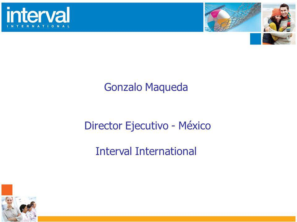 Gonzalo Maqueda Director Ejecutivo - México Interval International