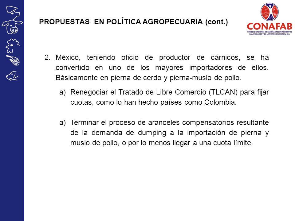 PROPUESTAS EN POLÍTICA AGROPECUARIA (cont.) 2.México, teniendo oficio de productor de cárnicos, se ha convertido en uno de los mayores importadores de ellos.