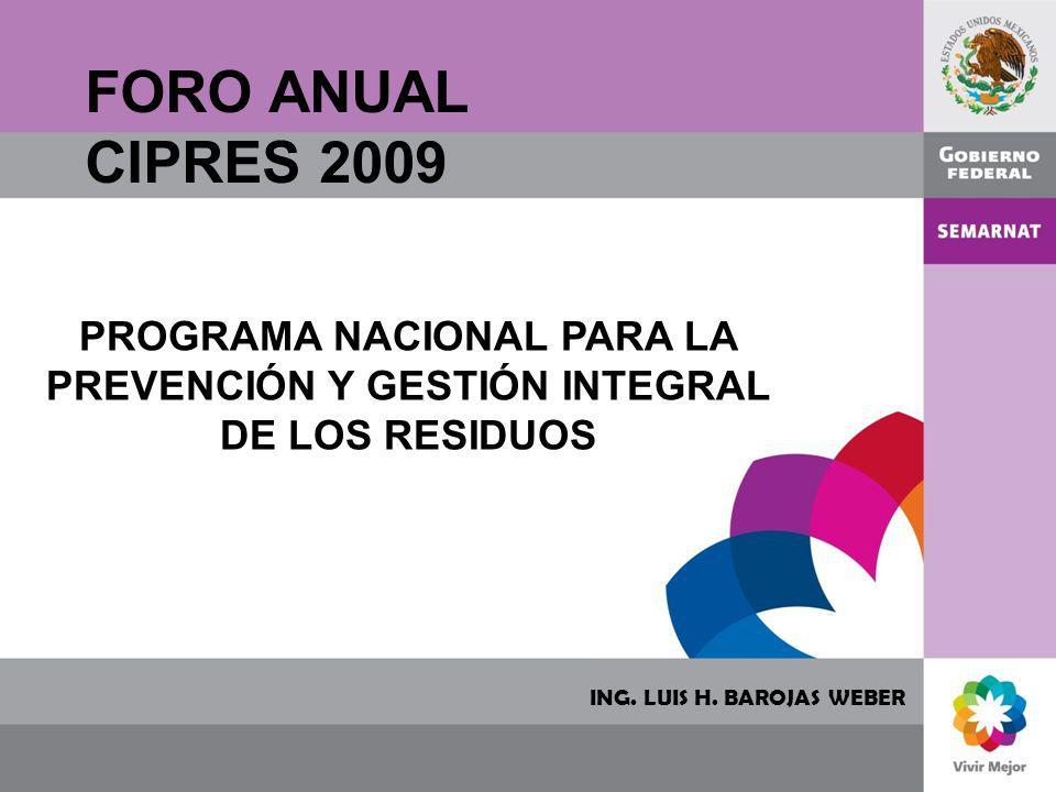 ING. LUIS H. BAROJAS WEBER FORO ANUAL CIPRES 2009 PROGRAMA NACIONAL PARA LA PREVENCIÓN Y GESTIÓN INTEGRAL DE LOS RESIDUOS