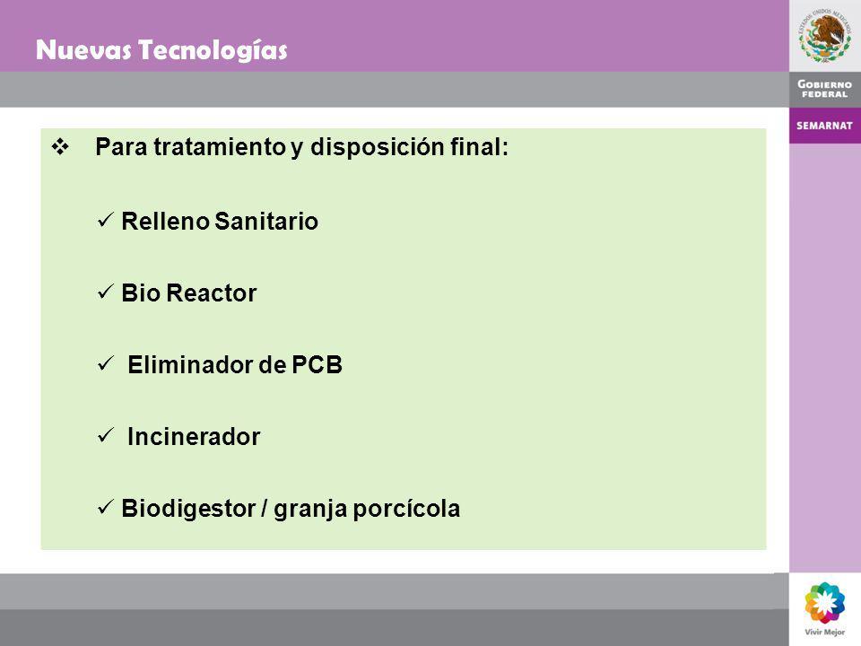 Nuevas Tecnologías Para tratamiento y disposición final: Relleno Sanitario Bio Reactor Eliminador de PCB Incinerador Biodigestor / granja porcícola