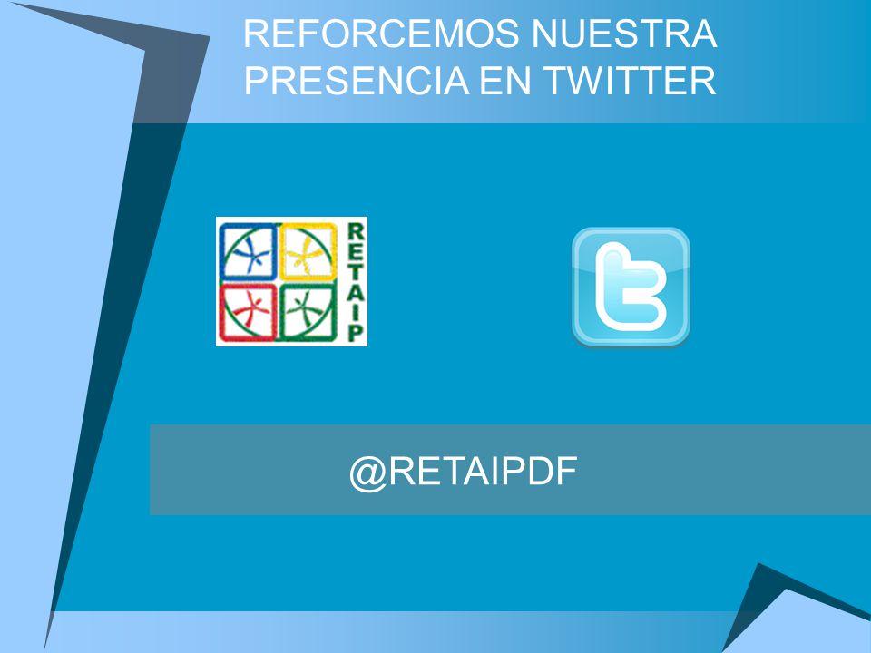 REFORCEMOS NUESTRA PRESENCIA EN TWITTER @RETAIPDF